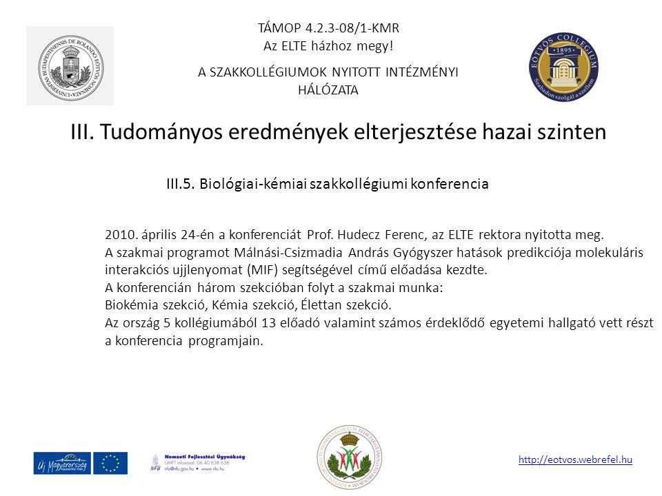 III. Tudományos eredmények elterjesztése hazai szinten http://eotvos.webrefel.hu III.5. Biológiai-kémiai szakkollégiumi konferencia 2010. április 24-é