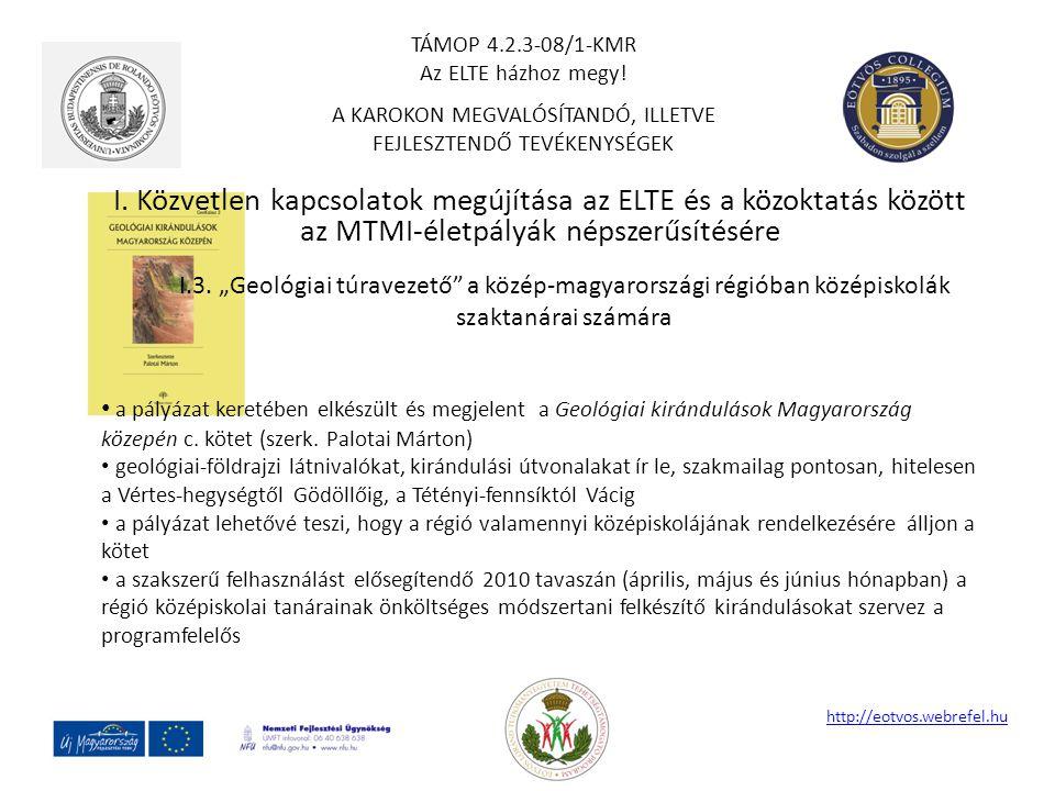 """I. Közvetlen kapcsolatok megújítása az ELTE és a közoktatás között az MTMI-életpályák népszerűsítésére http://eotvos.webrefel.hu I.3. """"Geológiai túrav"""