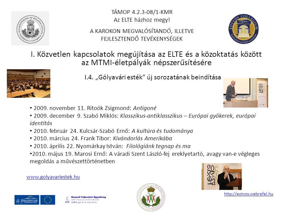 """I. Közvetlen kapcsolatok megújítása az ELTE és a közoktatás között az MTMI-életpályák népszerűsítésére http://eotvos.webrefel.hu I.4. """"Gólyavári esték"""