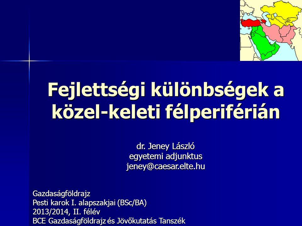 Fejlettségi különbségek a közel-keleti félperiférián Gazdaságföldrajz Pesti karok I. alapszakjai (BSc/BA) 2013/2014, II. félév BCE Gazdaságföldrajz és