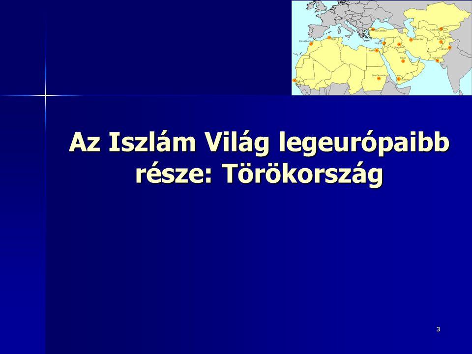 3 Az Iszlám Világ legeurópaibb része: Törökország