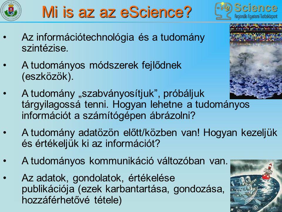 """Mi is az az eScience? Az információtechnológia és a tudomány szintézise. A tudományos módszerek fejlődnek (eszközök). A tudomány """"szabványosítjuk"""", pr"""