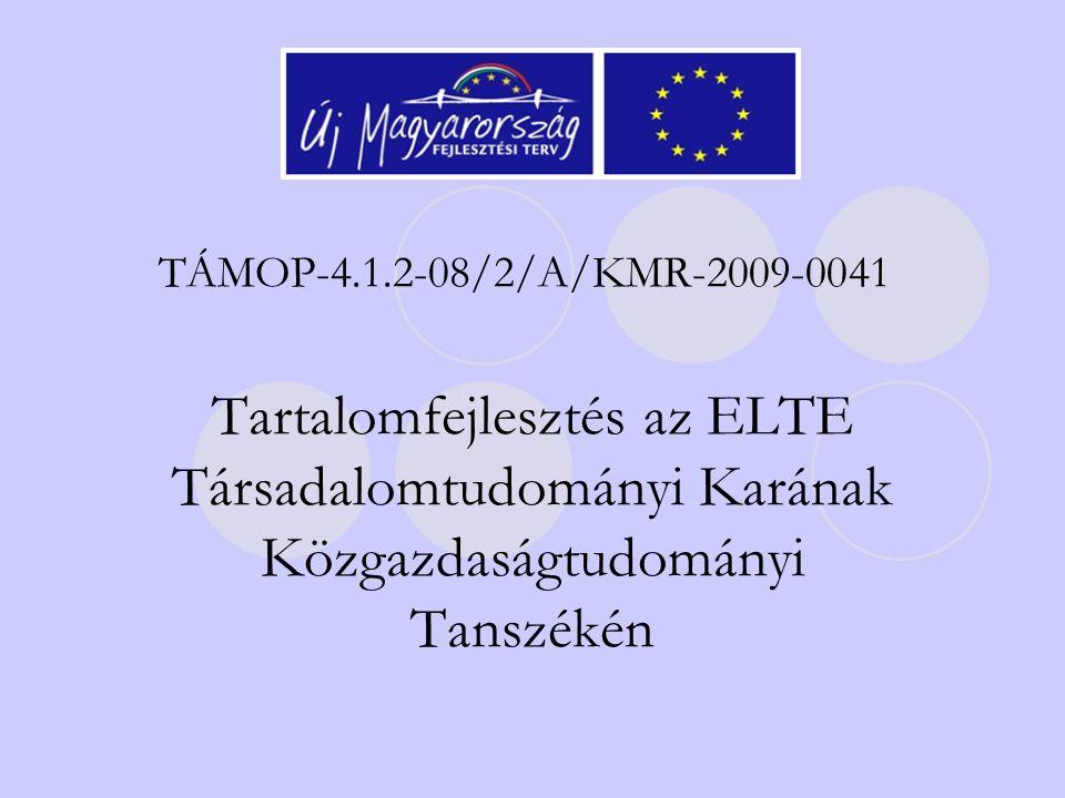TÁMOP-4.1.2-08/2/A/KMR-2009-0041 Tartalomfejlesztés az ELTE Társadalomtudományi Karának Közgazdaságtudományi Tanszékén