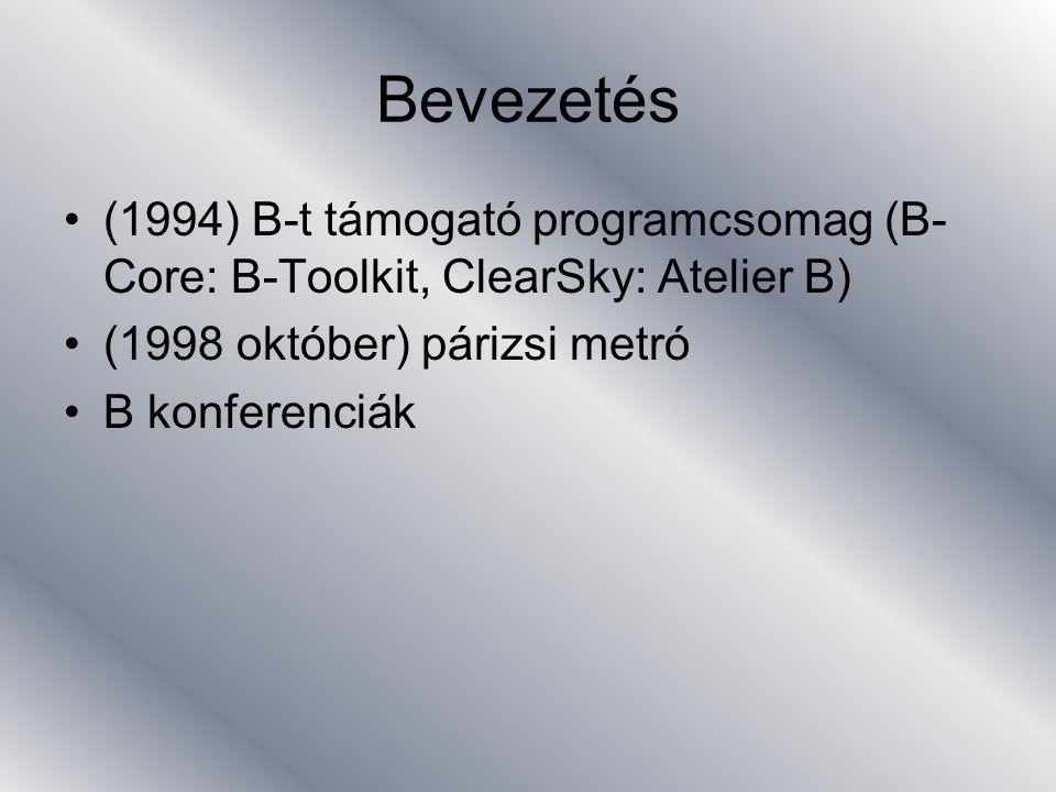B módszer lépései Specifikáció Finomítás Implementáció Programkód levezetés automatikus kódgenerálás