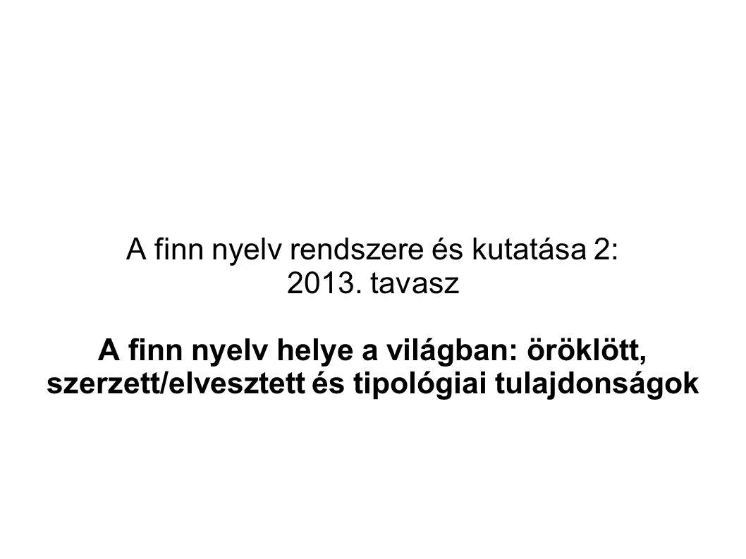 A finn nyelv rendszere és kutatása 2: 2013. tavasz A finn nyelv helye a világban: öröklött, szerzett/elvesztett és tipológiai tulajdonságok