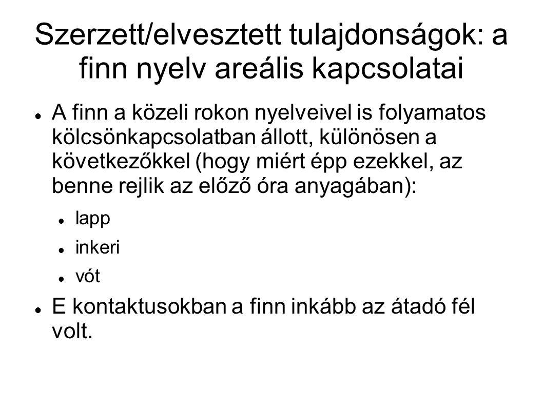 Szerzett/elvesztett tulajdonságok: a finn nyelv areális kapcsolatai A finn a közeli rokon nyelveivel is folyamatos kölcsönkapcsolatban állott, különös