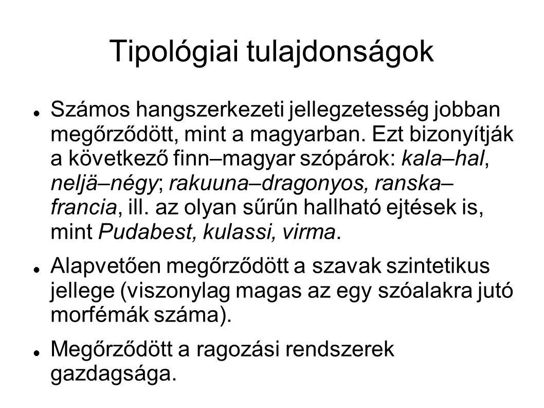 Tipológiai tulajdonságok Számos hangszerkezeti jellegzetesség jobban megőrződött, mint a magyarban. Ezt bizonyítják a következő finn–magyar szópárok: