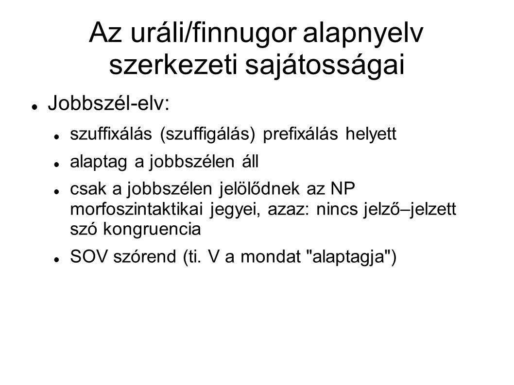Az uráli/finnugor alapnyelv szerkezeti sajátosságai Egyéb: tagadóige nemragozódó tagadószó helyett nyelvtani nem hiánya számnév után egyes szám és (alanyi funkcióban) nominativus névszói állítmány (kopula hiánya, pl.