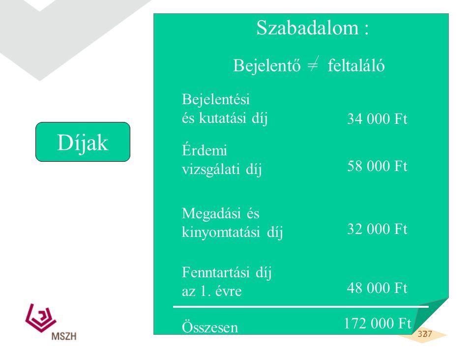 37 Díjak Szabadalom : Bejelentő = feltaláló Bejelentési és kutatási díj 34 000 Ft Érdemi vizsgálati díj Megadási és kinyomtatási díj Fenntartási díj az 1.