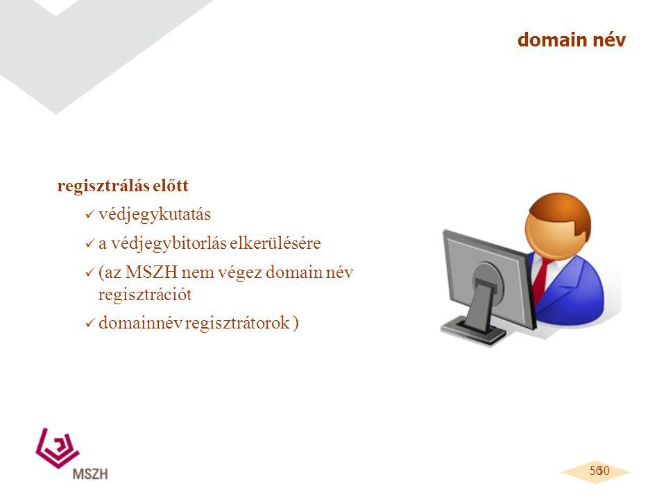 50 domain név regisztrálás előtt védjegykutatás a védjegybitorlás elkerülésére (az MSZH nem végez domain név regisztrációt domainnév regisztrátorok )