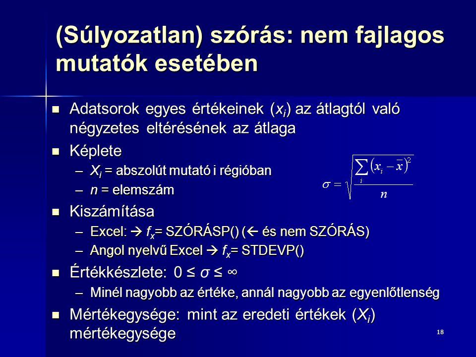 18 (Súlyozatlan) szórás: nem fajlagos mutatók esetében Adatsorok egyes értékeinek (x i ) az átlagtól való négyzetes eltérésének az átlaga Adatsorok eg