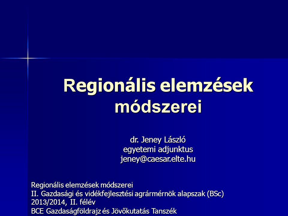 R egionális elemzések módszerei II. Gazdasági és vidékfejlesztési agrármérnök alapszak (BSc) 201 3 /201 4, II. félév BCE Gazdaságföldrajz és Jövőkutat