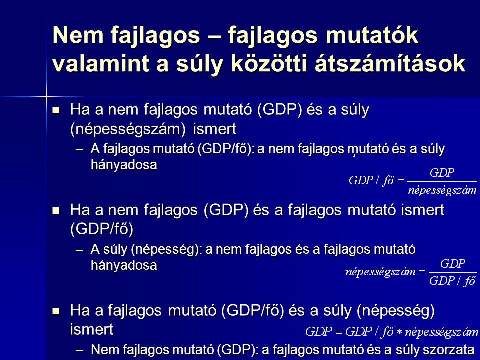 6 Nem fajlagos – fajlagos mutatók valamint a súly közötti átszámítások Ha a nem fajlagos mutató (GDP) és a súly (népességszám) ismert Ha a nem fajlago