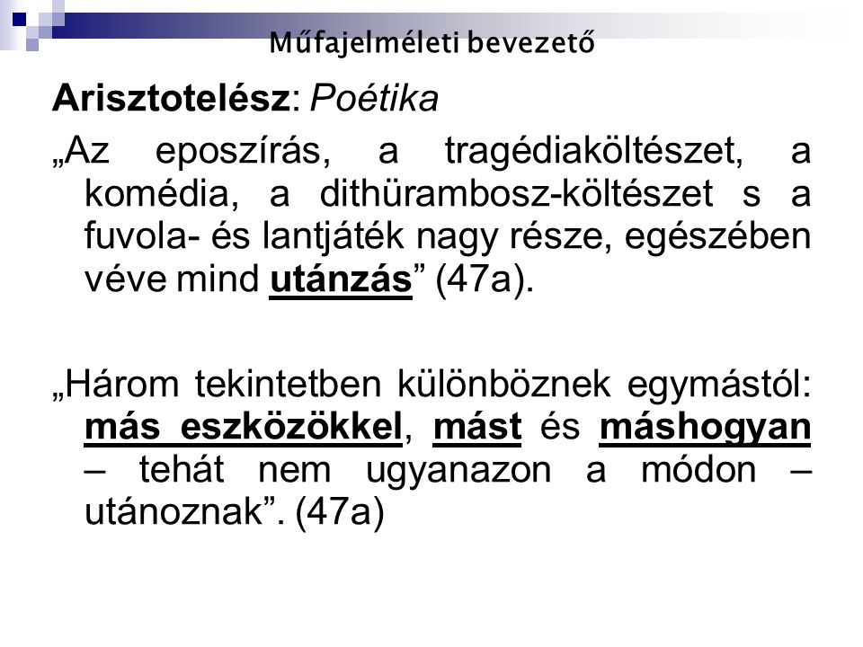 """Műfajelméleti bevezető Arisztotelész: Poétika """"Az eposzírás, a tragédiaköltészet, a komédia, a dithürambosz-költészet s a fuvola- és lantjáték nagy ré"""