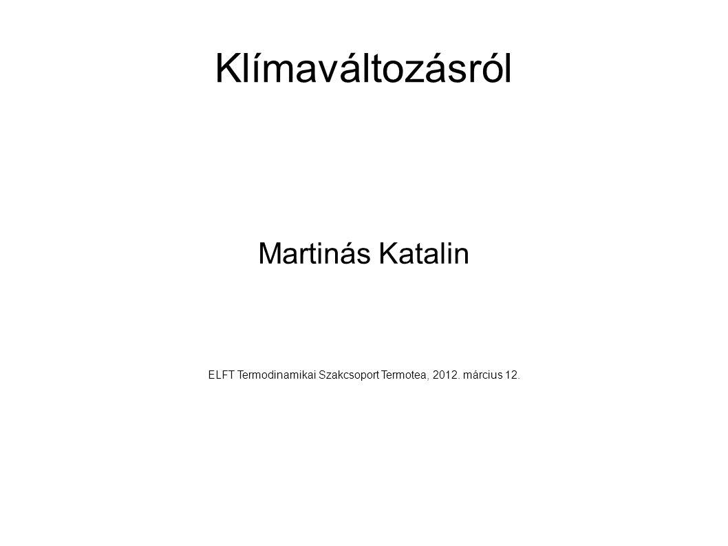 Klímaváltozásról Martinás Katalin ELFT Termodinamikai Szakcsoport Termotea, 2012. március 12.