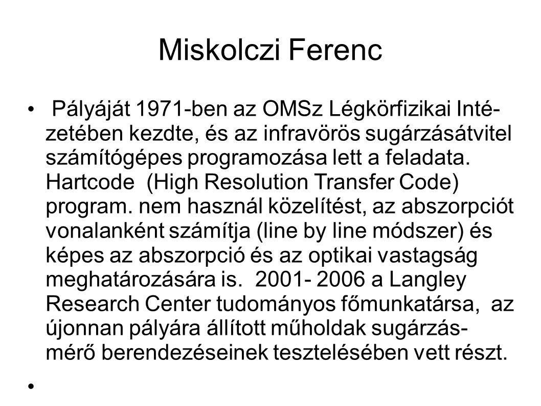 Miskolczi Ferenc Pályáját 1971-ben az OMSz Légkörfizikai Inté- zetében kezdte, és az infravörös sugárzásátvitel számítógépes programozása lett a feladata.
