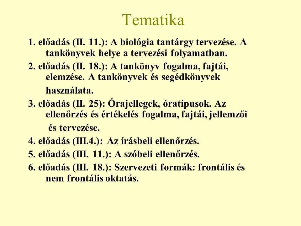 Tematika 1. előadás (II. 11.): A biológia tantárgy tervezése. A tankönyvek helye a tervezési folyamatban. 2. előadás (II. 18.): A tankönyv fogalma, fa