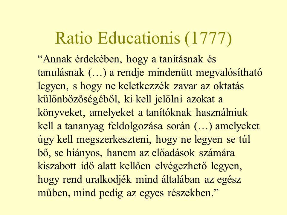 """Ratio Educationis (1777) """"Annak érdekében, hogy a tanításnak és tanulásnak (…) a rendje mindenütt megvalósítható legyen, s hogy ne keletkezzék zavar a"""