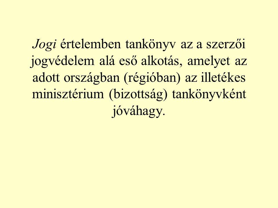 Jogi értelemben tankönyv az a szerzői jogvédelem alá eső alkotás, amelyet az adott országban (régióban) az illetékes minisztérium (bizottság) tankönyv