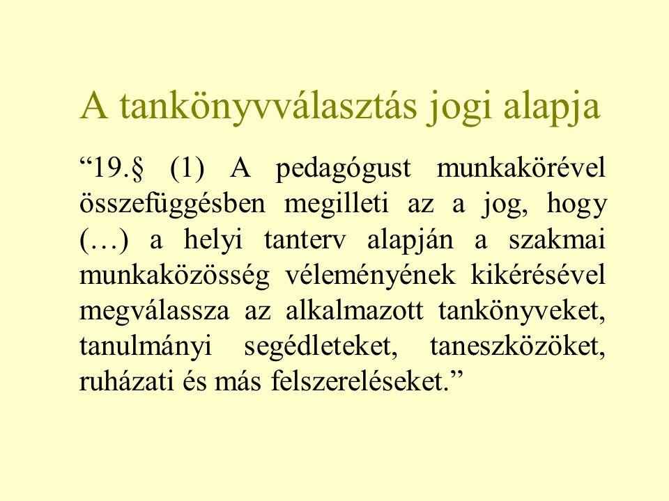 """A tankönyvválasztás jogi alapja """"19.§ (1) A pedagógust munkakörével összefüggésben megilleti az a jog, hogy (…) a helyi tanterv alapján a szakmai munk"""