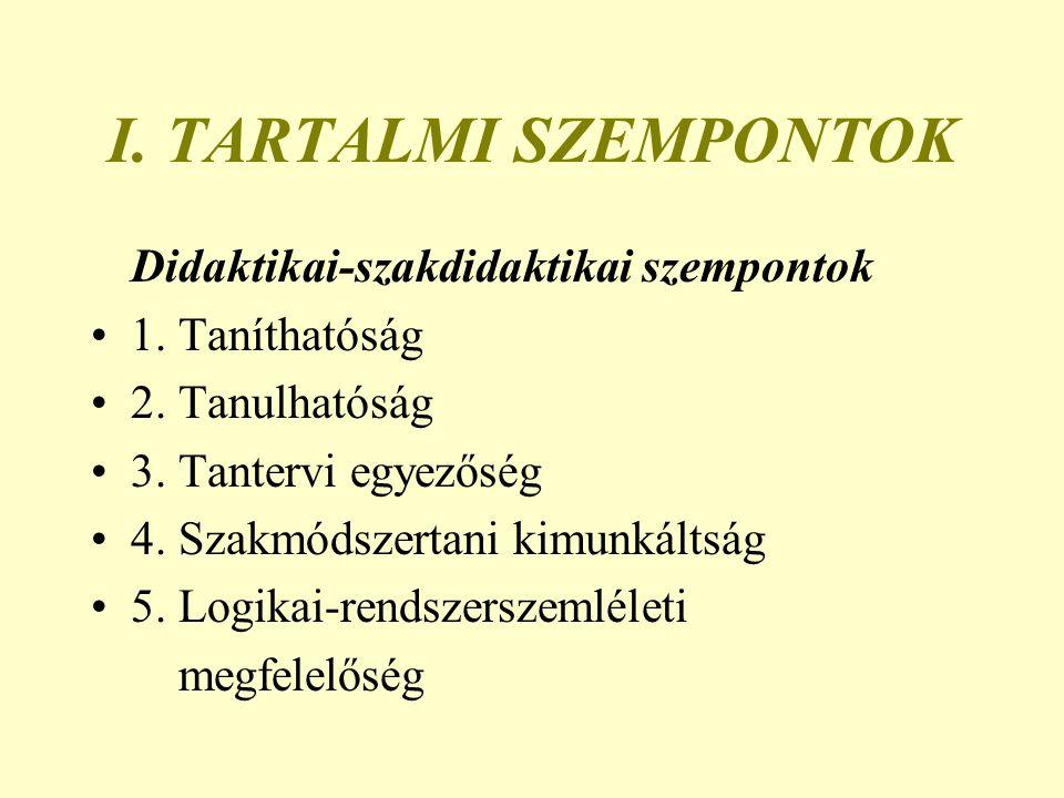 I. TARTALMI SZEMPONTOK Didaktikai-szakdidaktikai szempontok 1. Taníthatóság 2. Tanulhatóság 3. Tantervi egyezőség 4. Szakmódszertani kimunkáltság 5. L