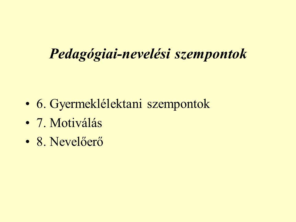 Pedagógiai-nevelési szempontok 6. Gyermeklélektani szempontok 7. Motiválás 8. Nevelőerő