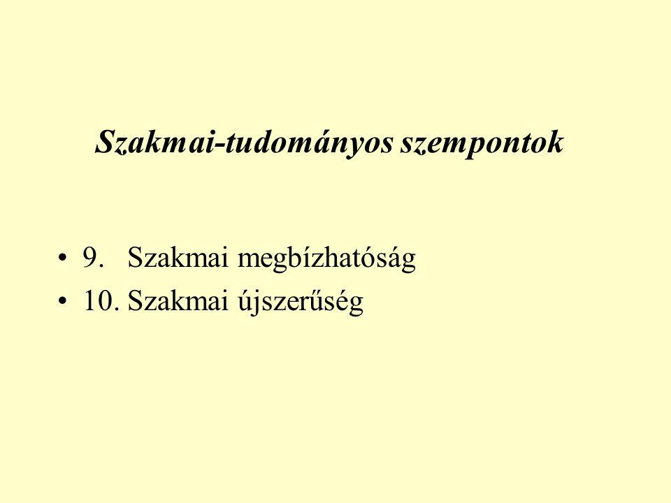 Szakmai-tudományos szempontok 9. Szakmai megbízhatóság 10. Szakmai újszerűség