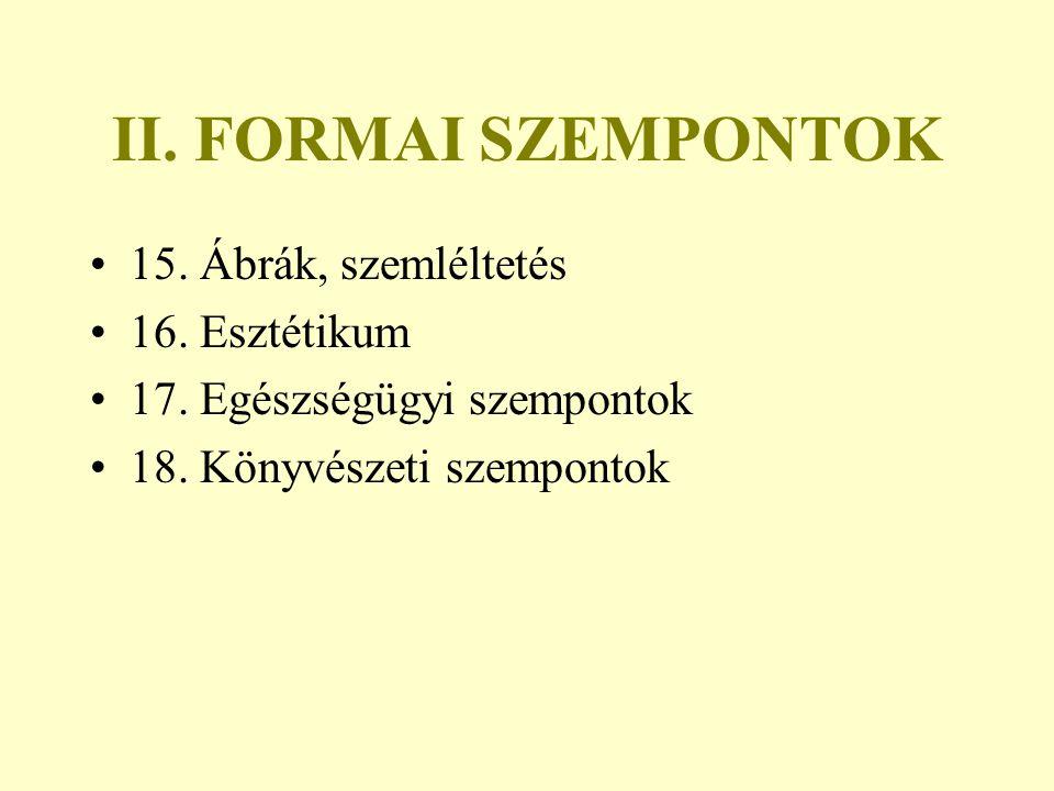 II. FORMAI SZEMPONTOK 15. Ábrák, szemléltetés 16. Esztétikum 17. Egészségügyi szempontok 18. Könyvészeti szempontok