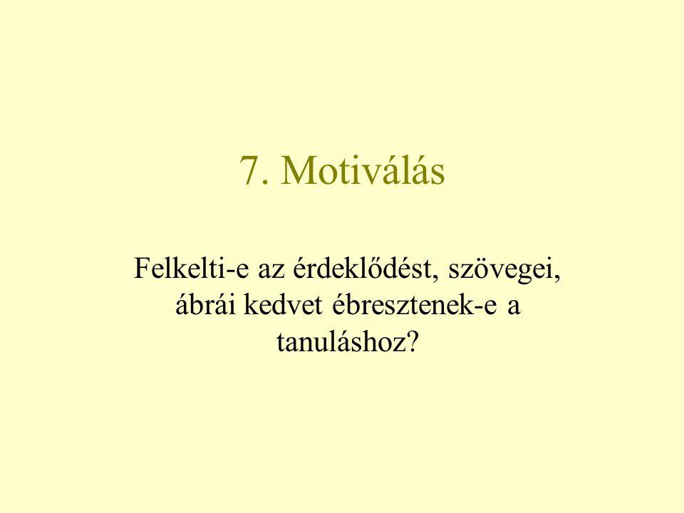 7. Motiválás Felkelti-e az érdeklődést, szövegei, ábrái kedvet ébresztenek-e a tanuláshoz?