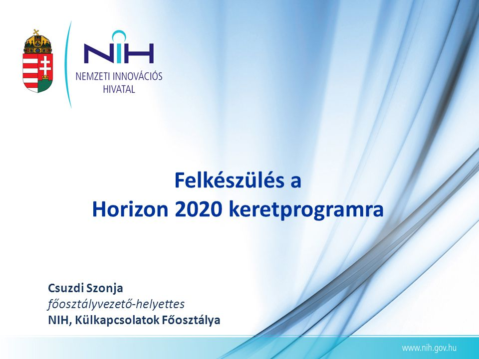 Tartalom A H2020 helye a Többéves Pénzügyi Keretben (MFF) A H2020 elemei, költségvetés Újdonságok a H2020-ban H2020 részvételi szabályok A H2020 jogszabály-csomag elfogadásának további menete Magyar felkészülés FP7-es magyar szereplés értékelése Támogató mechanizmusok, hálózatok Tervezett rendezvények 2014.