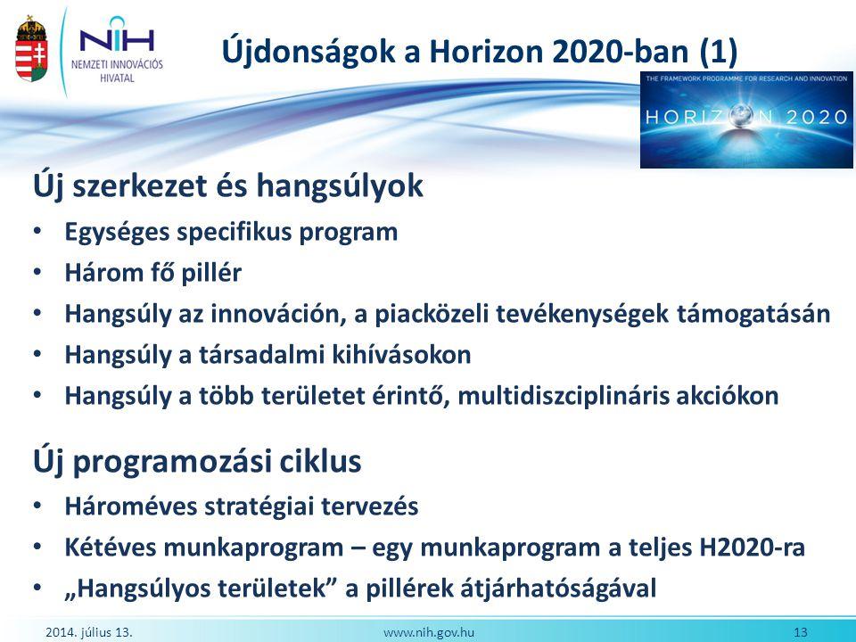 Újdonságok a Horizon 2020-ban (1) Új szerkezet és hangsúlyok Egységes specifikus program Három fő pillér Hangsúly az innováción, a piacközeli tevékeny