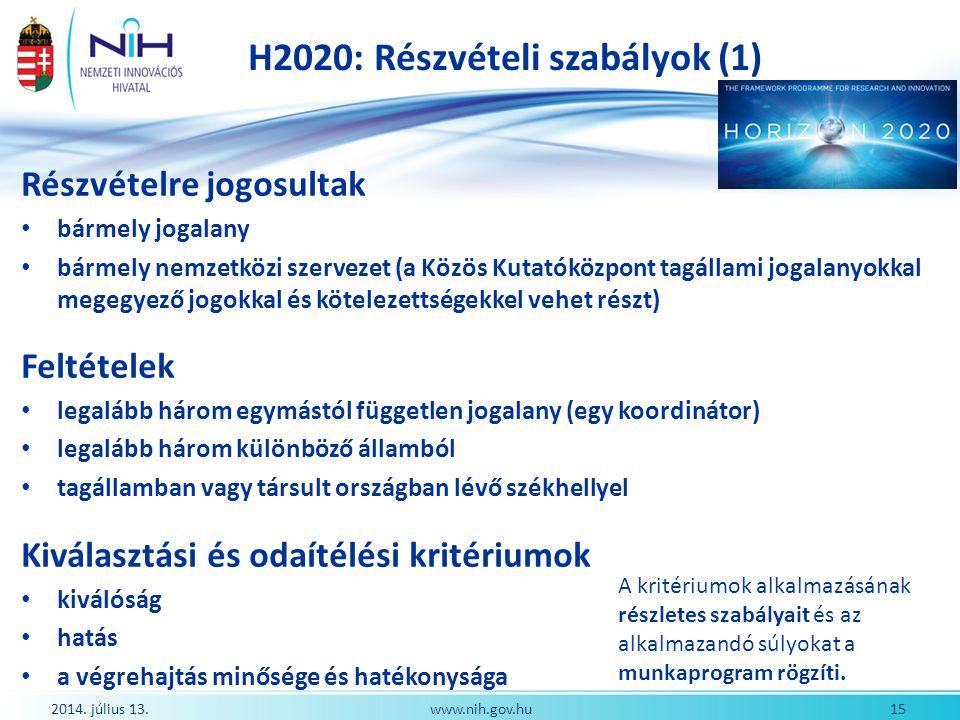 H2020: Részvételi szabályok (1) Részvételre jogosultak bármely jogalany bármely nemzetközi szervezet (a Közös Kutatóközpont tagállami jogalanyokkal me