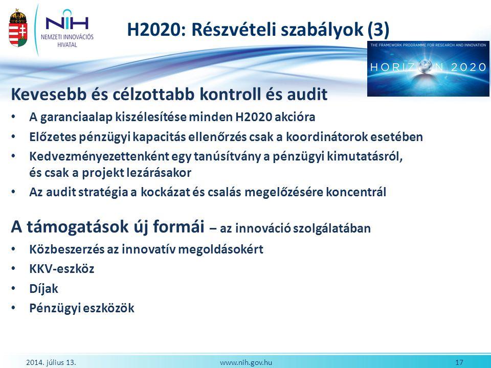 H2020: Részvételi szabályok (3) Kevesebb és célzottabb kontroll és audit A garanciaalap kiszélesítése minden H2020 akcióra Előzetes pénzügyi kapacitás