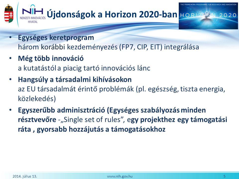 Újdonságok a Horizon 2020-ban Egységes keretprogram három korábbi kezdeményezés (FP7, CIP, EIT) integrálása Még több innováció a kutatástól a piacig t