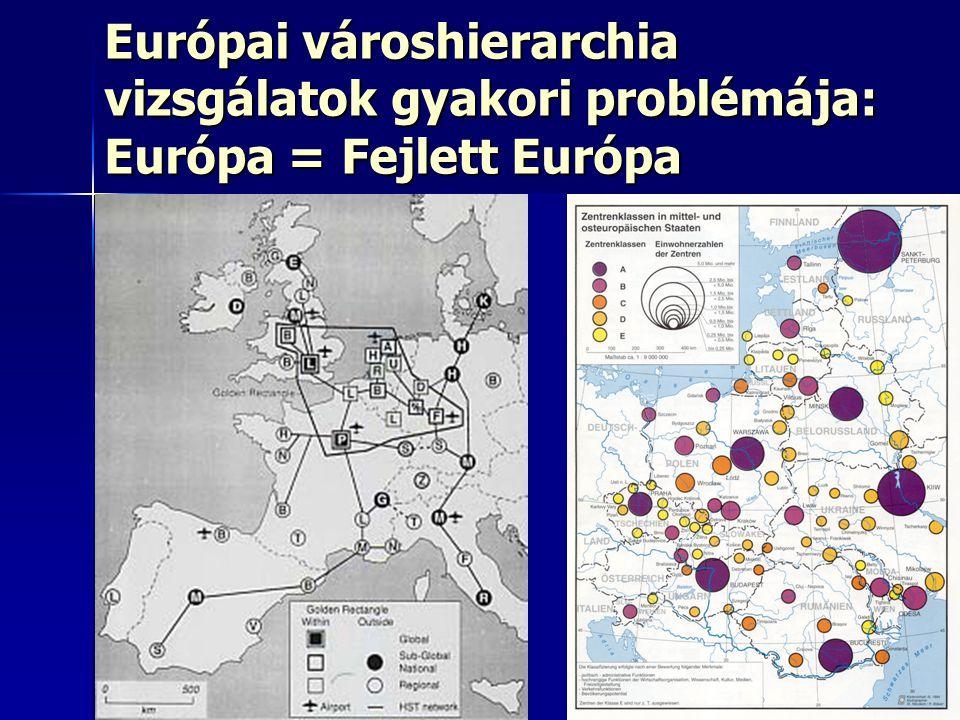 11 Európai városhierarchia vizsgálatok gyakori problémája: Európa = Fejlett Európa