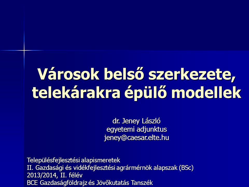 Városok belső szerkezete, telekárakra épülő modellek Településfejlesztési alapismeretek II. Gazdasági és vidékfejlesztési agrármérnök alapszak (BSc) 2