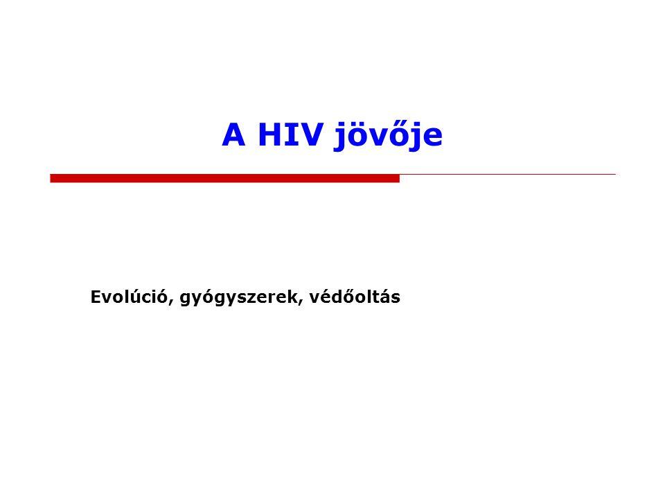 A HIV jövője Evolúció, gyógyszerek, védőoltás