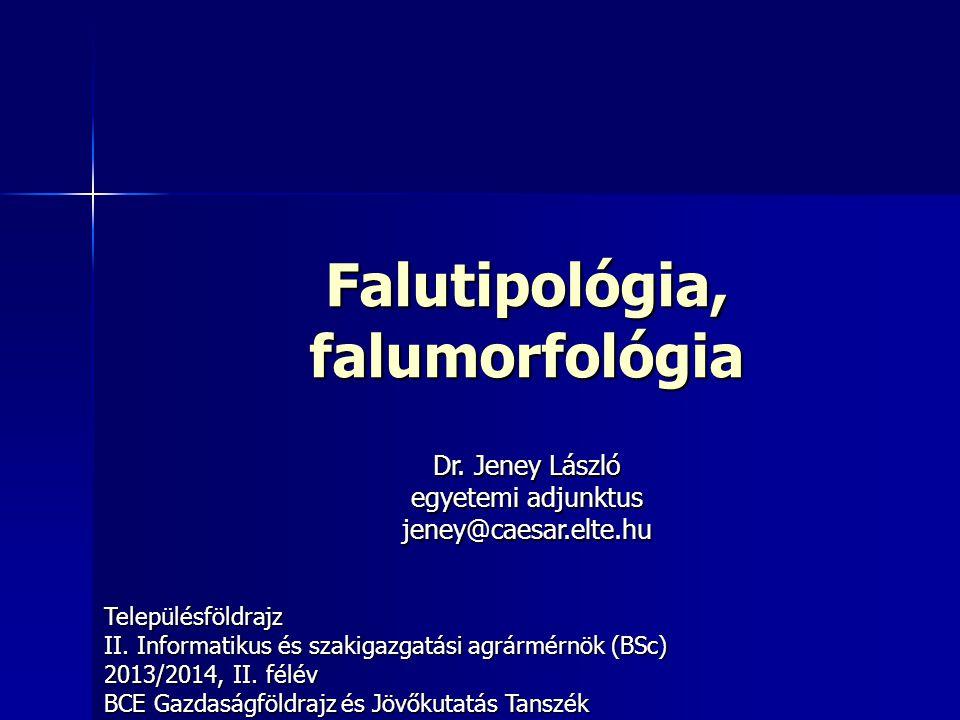Falutipológia, falumorfológia Településföldrajz II. Informatikus és szakigazgatási agrármérnök (BSc) 2013/2014, II. félév BCE Gazdaságföldrajz és Jövő