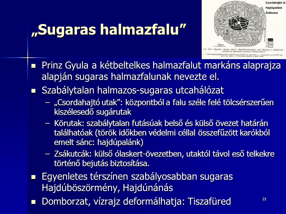 "21 ""Sugaras halmazfalu Prinz Gyula a kétbeltelkes halmazfalut markáns alaprajza alapján sugaras halmazfalunak nevezte el."