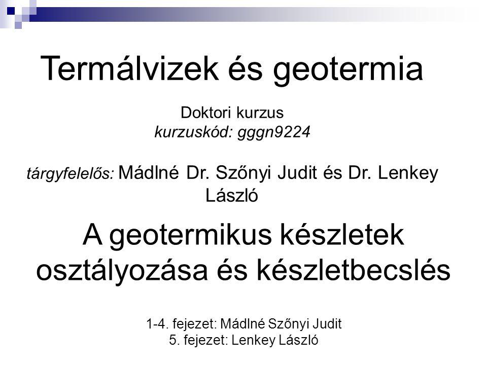 Termálvizek és geotermia Doktori kurzus kurzuskód: gggn9224 tárgyfelelős: Mádlné Dr. Szőnyi Judit és Dr. Lenkey László A geotermikus készletek osztály