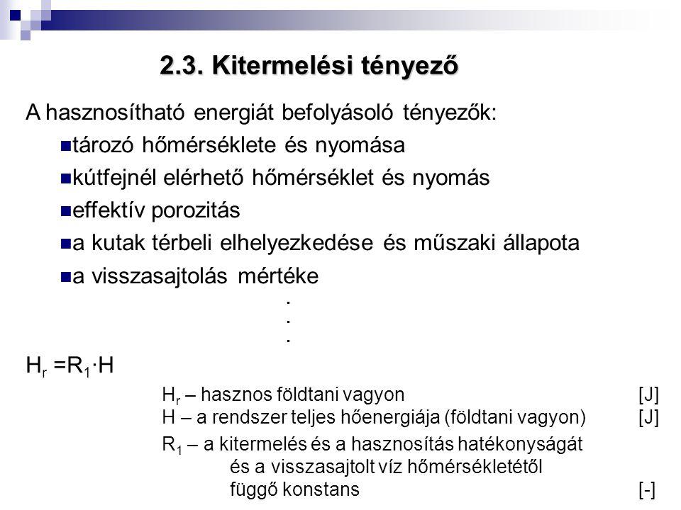2.3. Kitermelési tényező A hasznosítható energiát befolyásoló tényezők: tározó hőmérséklete és nyomása kútfejnél elérhető hőmérséklet és nyomás effekt