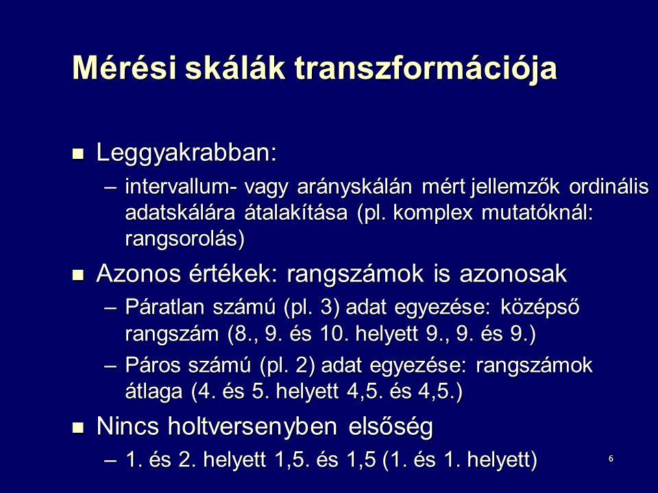 6 Mérési skálák transzformációja Leggyakrabban: Leggyakrabban: –intervallum- vagy arányskálán mért jellemzők ordinális adatskálára átalakítása (pl. ko