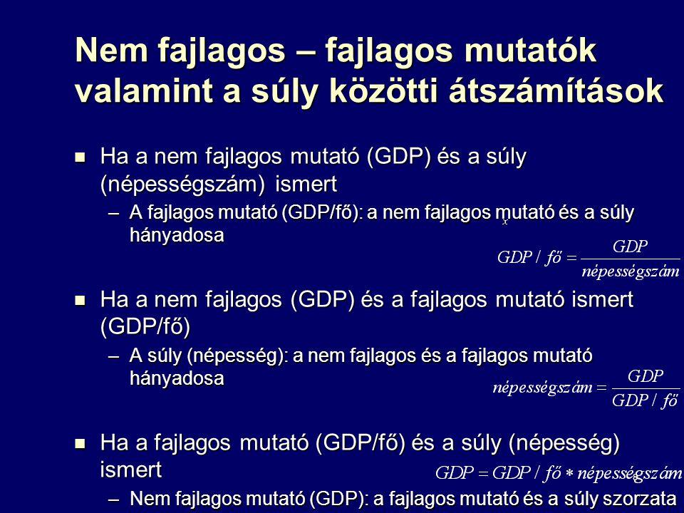 8 Nem fajlagos – fajlagos mutatók valamint a súly közötti átszámítások Ha a nem fajlagos mutató (GDP) és a súly (népességszám) ismert Ha a nem fajlago