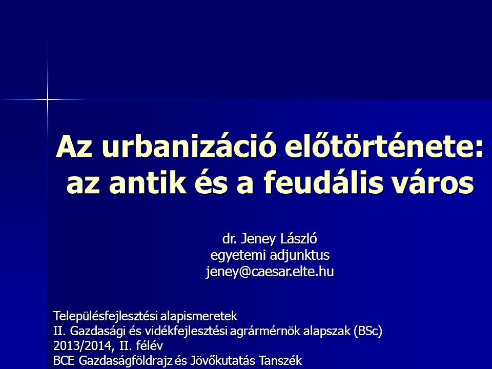Az urbanizáció előtörténete: az antik és a feudális város Településfejlesztési alapismeretek II. Gazdasági és vidékfejlesztési agrármérnök alapszak (B