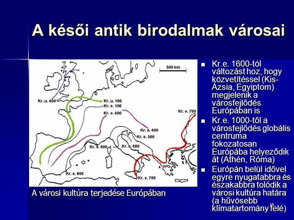 1515 A késői antik birodalmak városai Kr.e. 1600-tól változást hoz, hogy közvetítéssel (Kis- Ázsia, Egyiptom) megjelenik a városfejlődés Európában is