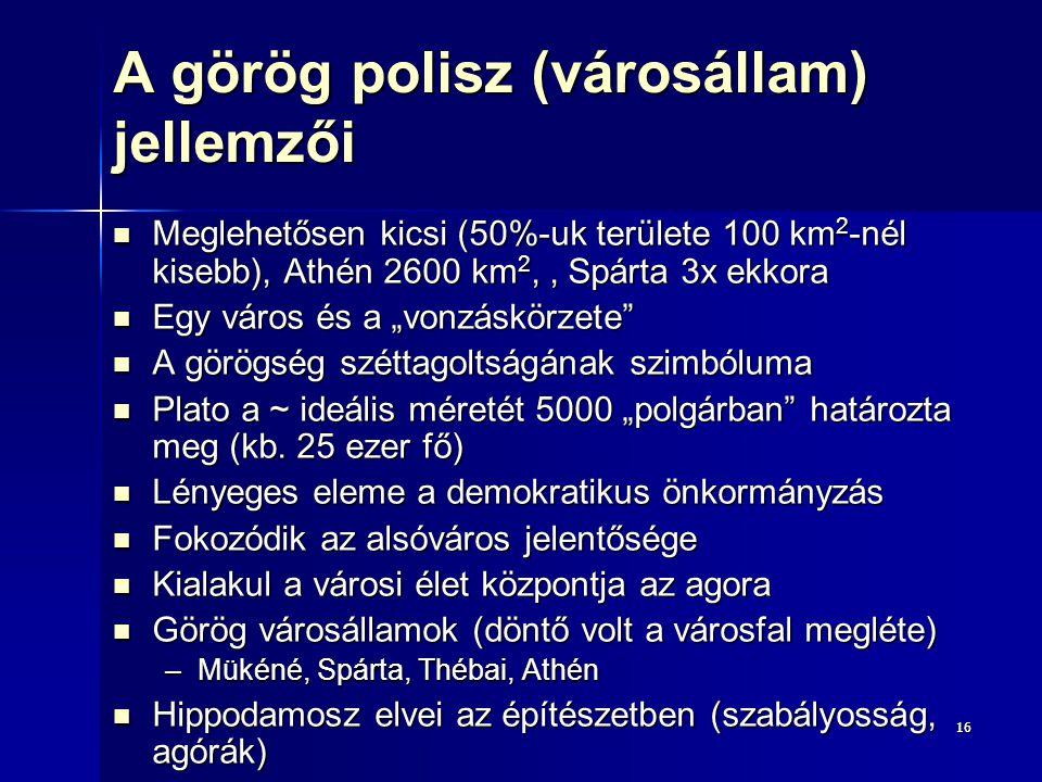 1616 A görög polisz (városállam) jellemzői Meglehetősen kicsi (50%-uk területe 100 km 2 -nél kisebb), Athén 2600 km 2,, Spárta 3x ekkora Meglehetősen