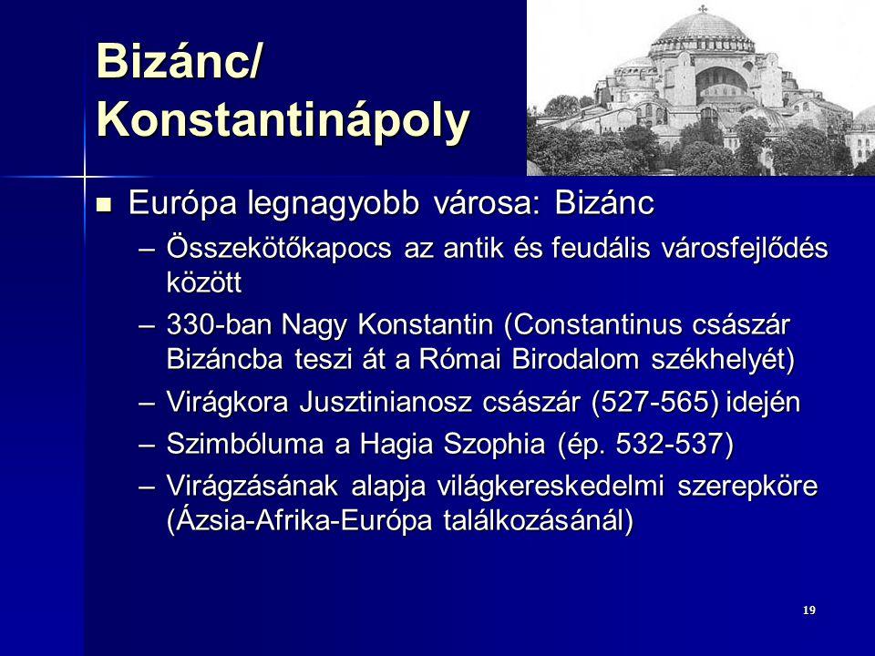 1919 Bizánc/ Konstantinápoly Európa legnagyobb városa: Bizánc Európa legnagyobb városa: Bizánc –Összekötőkapocs az antik és feudális városfejlődés köz
