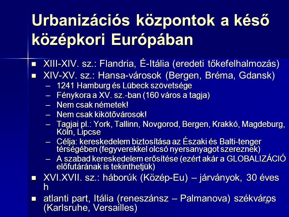 2323 Urbanizációs központok a késő középkori Európában XIII-XIV. sz.: Flandria, É-Itália (eredeti tőkefelhalmozás) XIII-XIV. sz.: Flandria, É-Itália (