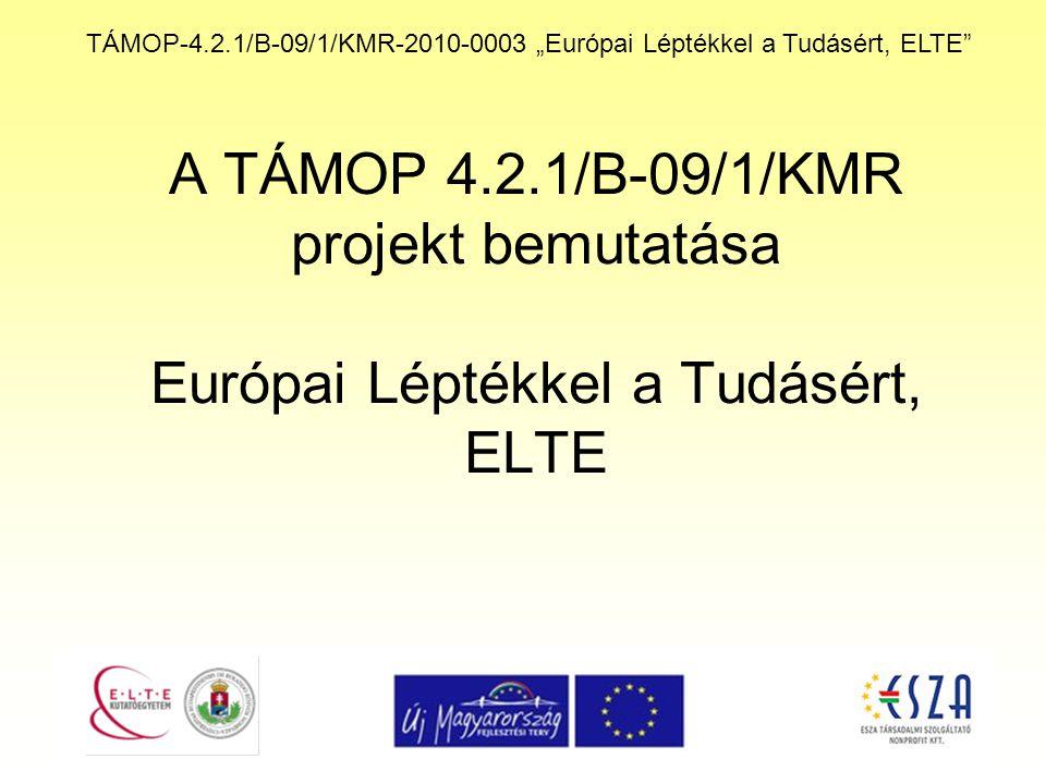 """TÁMOP-4.2.1/B-09/1/KMR-2010-0003 """"Európai Léptékkel a Tudásért, ELTE A TÁMOP 4.2.1/B-09/1/KMR projekt bemutatása Európai Léptékkel a Tudásért, ELTE"""