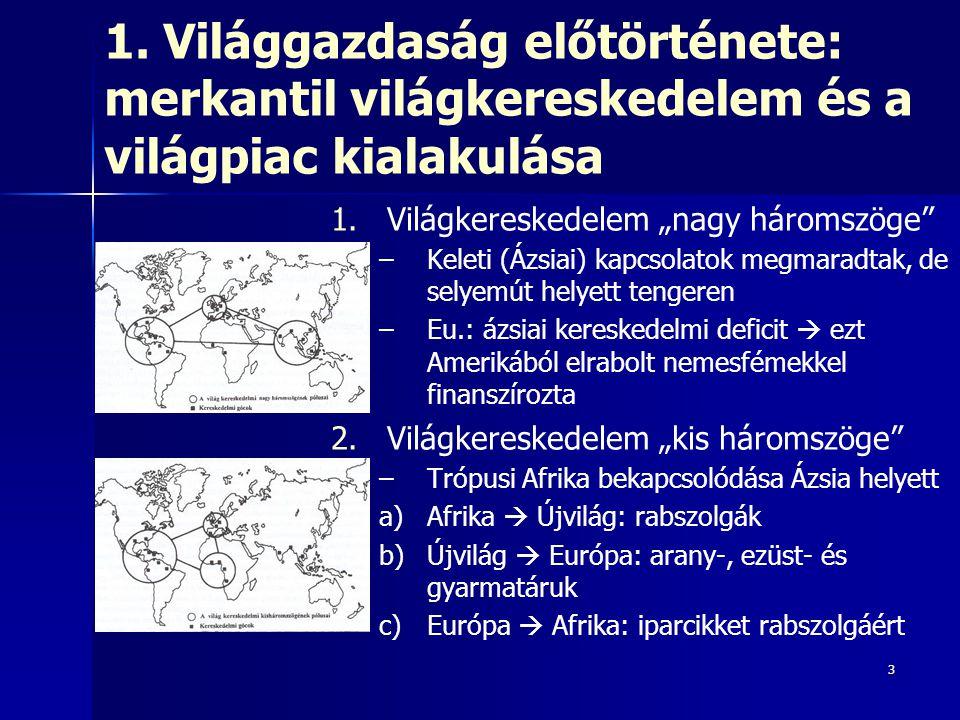 4 Periféria-típusok a merkantilizmus idején Európai terjeszkedés eltérő hatása az egyes perifériákra, ok: két tényező – –Periféria természeti adottságai, a társadalmak fejlettsége, szervezettsége – –Centrum hatalmak érdeke, céljai Eltérő periféria-típusok a merkantilizmus idején – –Dél-Ázsia (jobb helyzet): főleg mint kereskedelmi partner, de egyenlőtlen csere  külső erőforrás az európai fejlődés számára – –Trópusi-Afrika (rosszabb helyzet): kereskedelembe való bekapcsolódás: rabszolga-kereskedelem Közös: – –Nincs magántulajdon  nincs tőkés fejlődés  külvilágtól elzártak – –Nem tudták megakadályozni az európai terjeszkedést – –Fejlődésben való elmaradottság konzerválódása